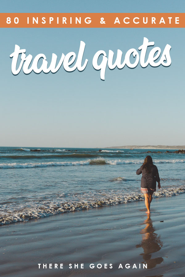 80 Travel Quotes To Illustrate Your Wanderlust There She Goes Again